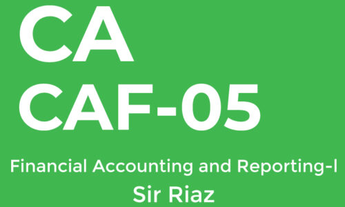 CA CAF-5 Financial Accounting and Reporting-l Sir Riaz